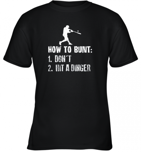 How To Bunt Don't Hit A Dinger Shirt Funny Baseball Youth T-Shirt