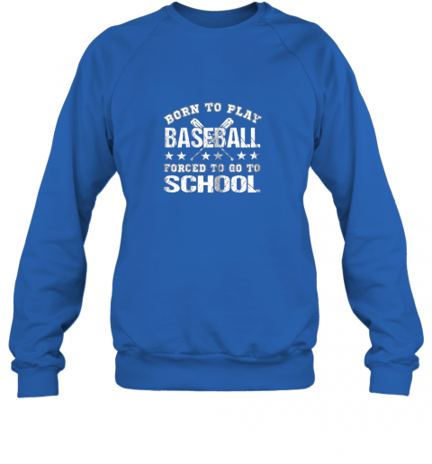 g9aq born to play baseball forced to go to school sweatshirt 35 front royal