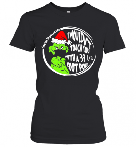 Merry Christmas Grinch Mask I Wouldn'T Touch You With A 39 Foot Pole Social Distancing Women's T-Shirt