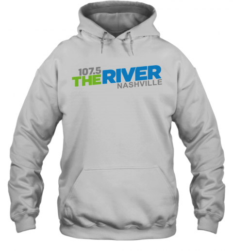 107 5 The River Nashville shirt Hoodie