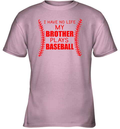 xc8w i have no life my brother plays baseball youth t shirt 26 front light pink