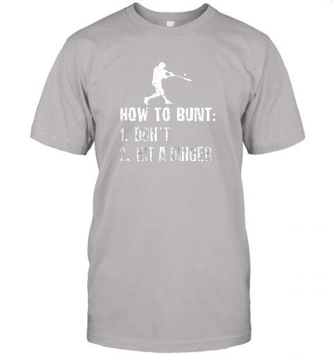 iybw how to bunt don39 t hit a dinger shirt funny baseball jersey t shirt 60 front ash