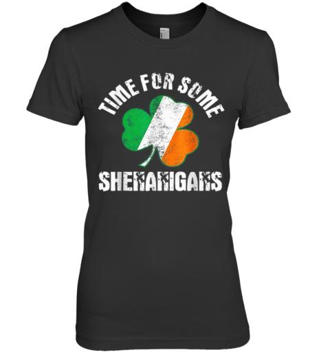 Shenanigans St Patricks Day Time For Some Shenanigans Premium Women's T-Shirt