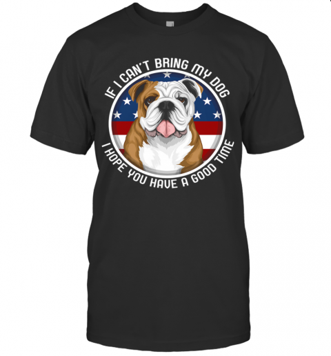 Bulldog If I Can't Bring My Dog T-Shirt