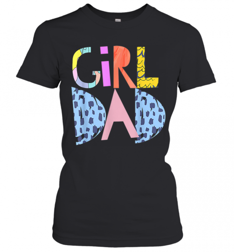 #Girldad Girl Dad Im A Girls Dad Proud Dad Gear Women's T-Shirt