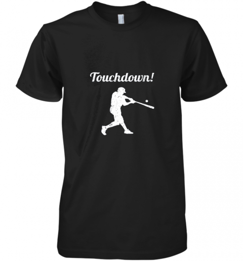 Touchdown Funny Baseball Premium Men's T-Shirt