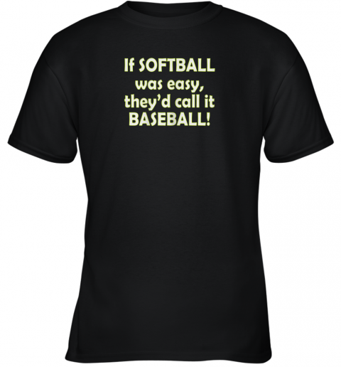 If Softball Was Easy They'd Call It Baseball Funny Youth T-Shirt
