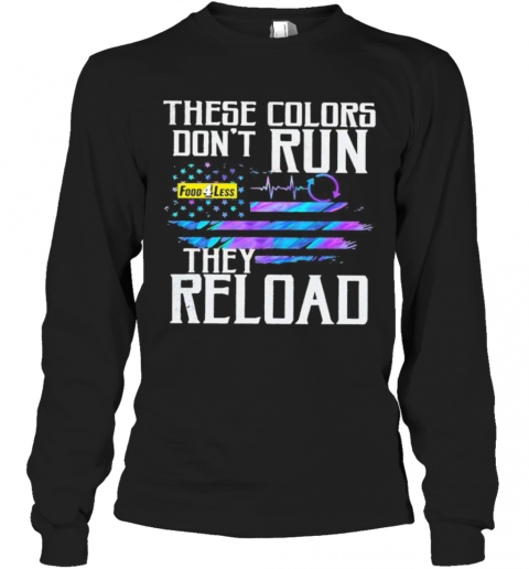 These Colors Don'T Run They Reload Food 4 Less Logo American Flag Independence Day Long Sleeve T-Shirt