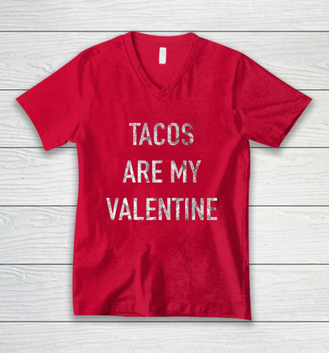 Tacos Are My Valentine t shirt Funny V-Neck T-Shirt 6