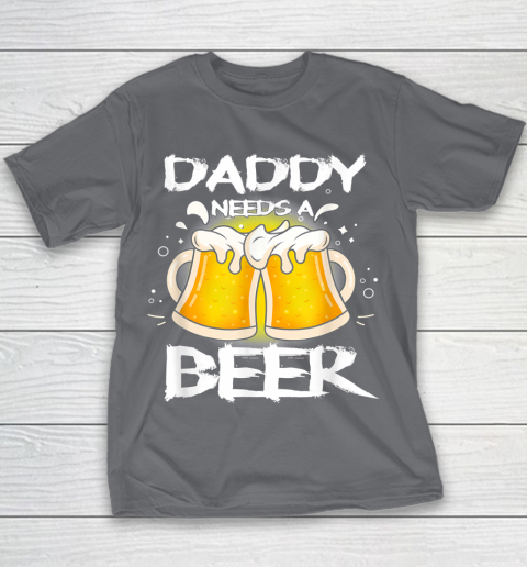 Beer Lover Funny Shirt Daddy Needs A Beer Father's Day Funny Drinking Youth T-Shirt 5