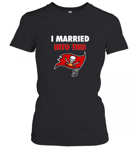 I Married Into This Tampa Bay Buccaneers Football NFL Women's T-Shirt