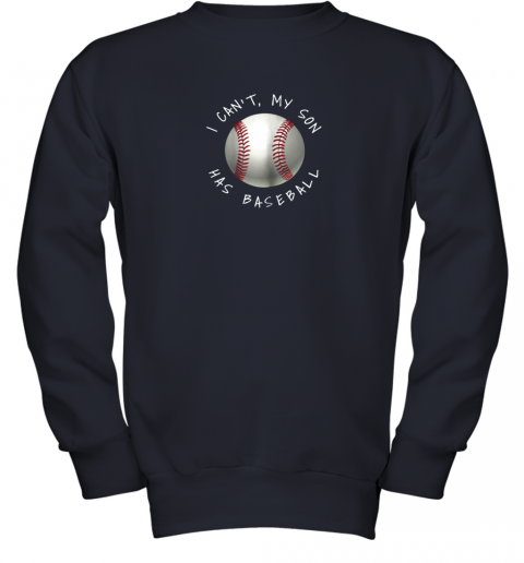 upmg i can39 t my son has baseball practice for moms dads youth sweatshirt 47 front navy