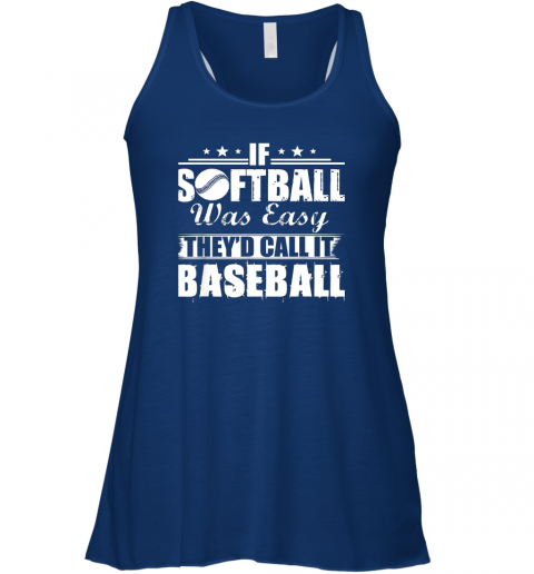 lo7k if softball was easy they39 d call it baseball flowy tank 32 front true royal