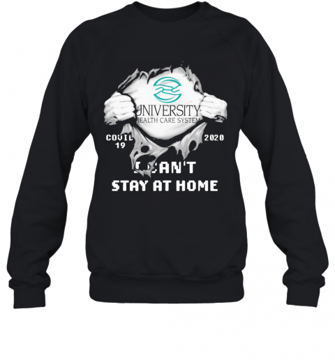 Blood Inside Me University Health Services Covid 19 2020 I Can'T Stay At Home Sweatshirt