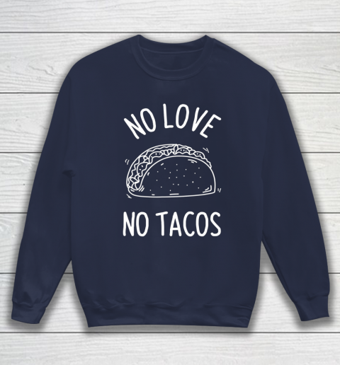 No Love No Tacos La Carreta Mexican Grill Food Lover Funny Sweatshirt 2
