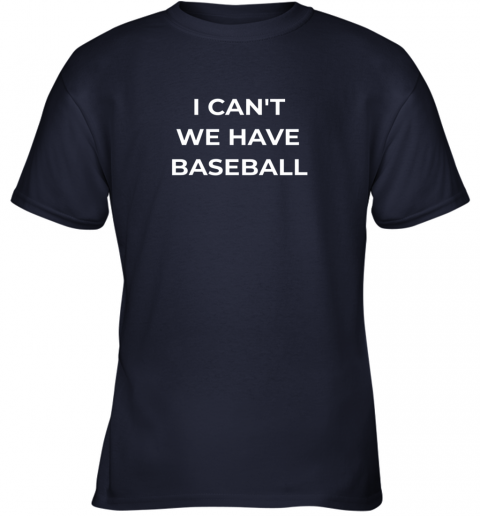 vzu0 i can39 t we have baseball funny youth t shirt 26 front navy
