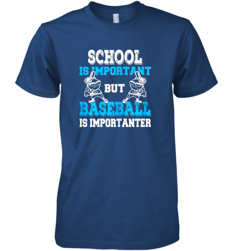 7nh1 school is important but baseball is importanter boys premium guys tee 5 front royal