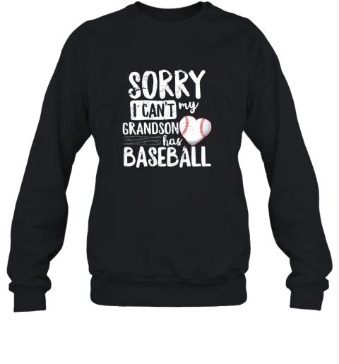Sorry I Can't My Grandson Has Baseball Shirt Grandma Sweatshirt