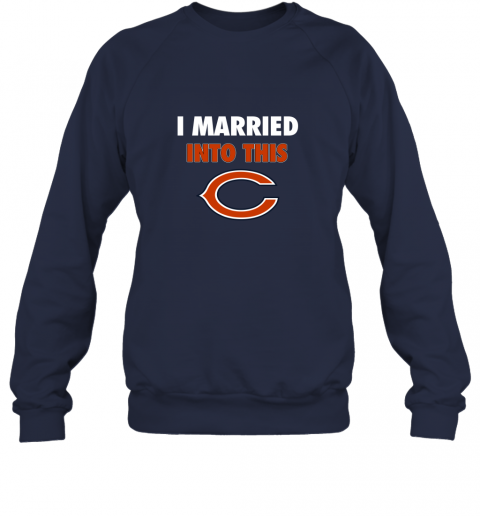 xhuq i married into this chicago bears football nfl sweatshirt 35 front navy