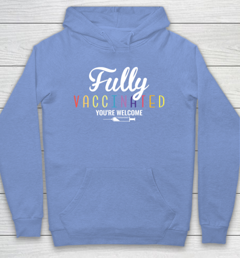 Fully Vaccinated You're Welcome Pro Vaccination Quote Hoodie 8