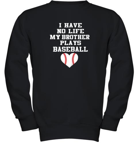 I Have No Life My Brother Plays Baseball Shirt Funny Youth Sweatshirt