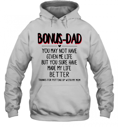 Bonus Dad You May Not Have Given Me Life Fathers Hoodie