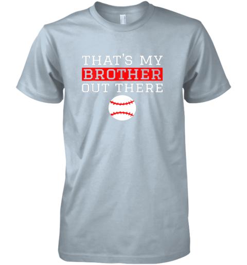 w5t0 sister baseball gift that39 s my brother baseball sister premium guys tee 5 front light blue