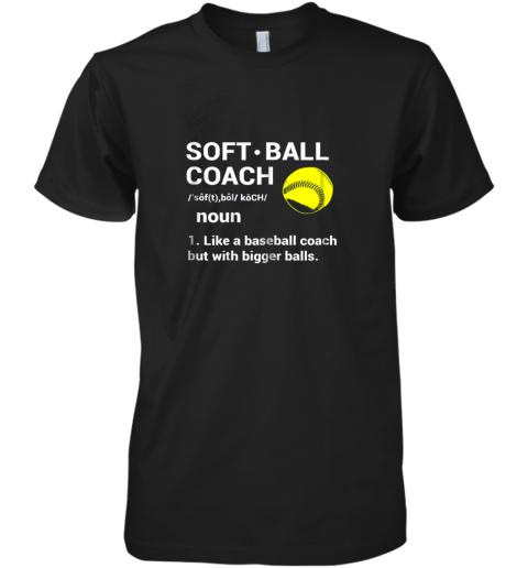 Soft Ball Coach Like Baseball Bigger Balls Softball Premium Men's T-Shirt