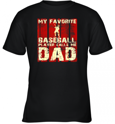 Mens My Favorite Baseball Player Calls Me Dad Retro Gift Youth T-Shirt