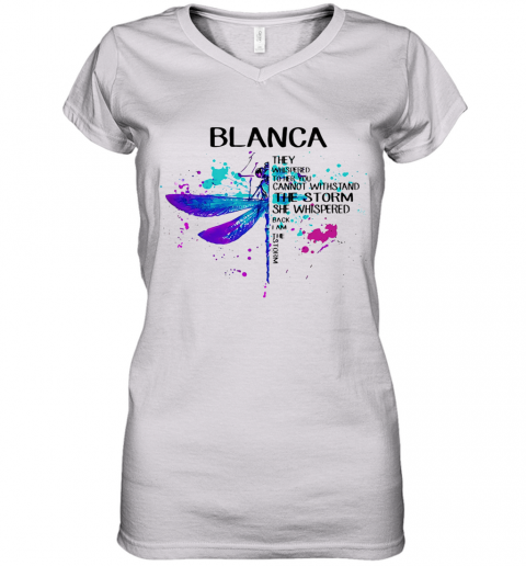Dragonfly Blanca They Whispered To Her You Cannot Withstand The Storm She Whispered I Am The Storm Women's V-Neck T-Shirt