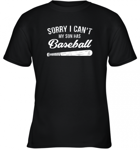 Sorry I Cant My Son Has Baseball Shirt Mom Dad Gift Youth T-Shirt