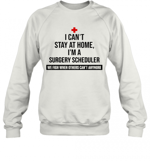 I Can'T Stay At Home I'M A Surgery Scheduler Sweatshirt