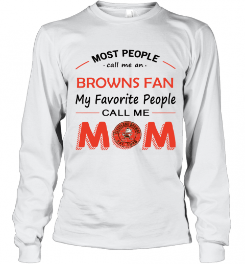 People Call Me CLEVELAND BROWNS Fan  Mom Long Sleeve T-Shirt