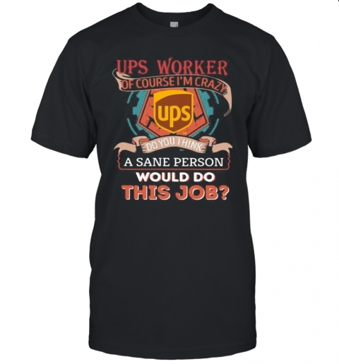 Ups Of Course I'M Cary Do You Think A Sane Person Would Do This Job Unisex Jersey Tee