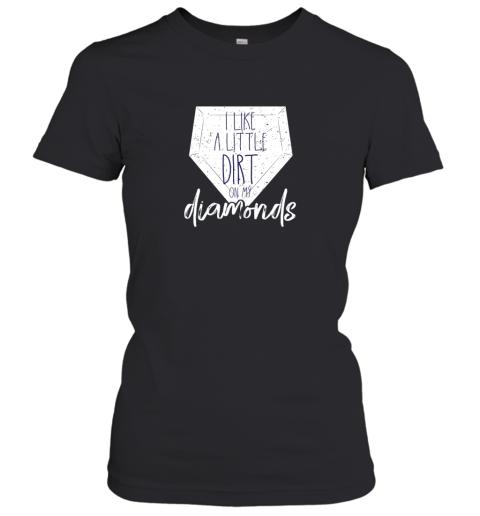 I Like a Little Dirt on My Diamonds Baseball Women's T-Shirt