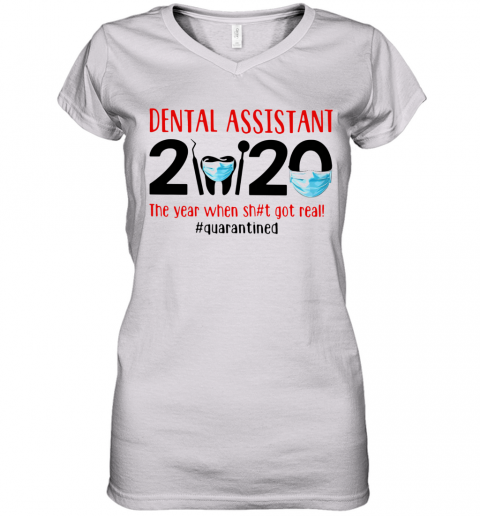 Dental Assistant 2020 The Year When Shit Got Real Quarantined Women's V-Neck T-Shirt