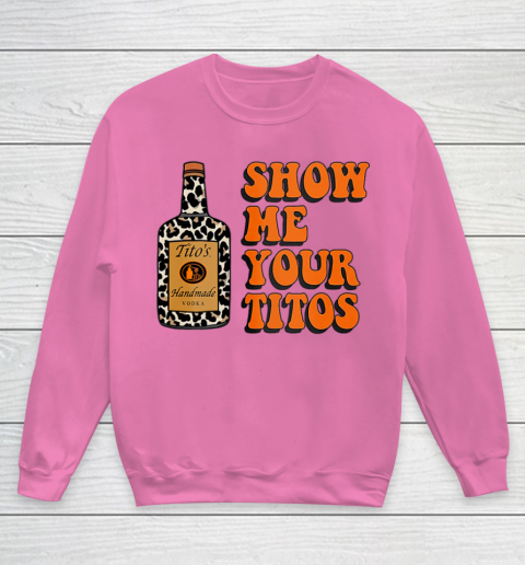 Show Me Your Tito s Funny Drinking Vodka Alcohol Lover Shirt Youth Sweatshirt 7