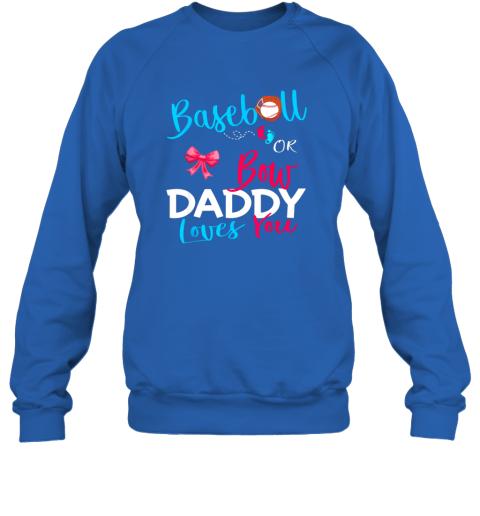 ov6j mens baseball gender reveal team baseball or bow daddy loves you sweatshirt 35 front royal