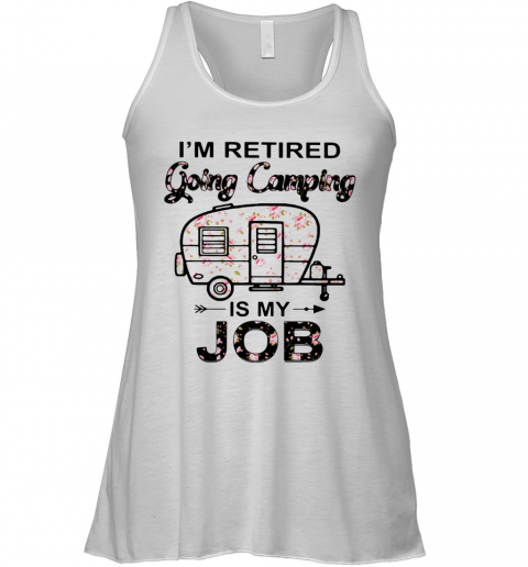 Flower I'M Retired Going Camping Is My Job Racerback Tank