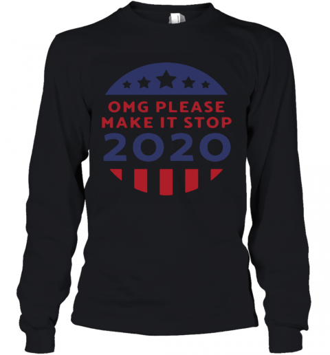 OMG Please Make It Stop 2020 Presidential Election Youth Long Sleeve