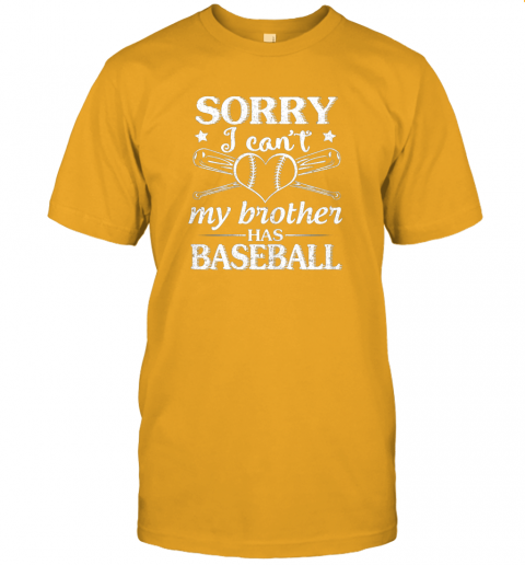 o58x sorry i can39 t my brother has baseball happy sister brother jersey t shirt 60 front gold