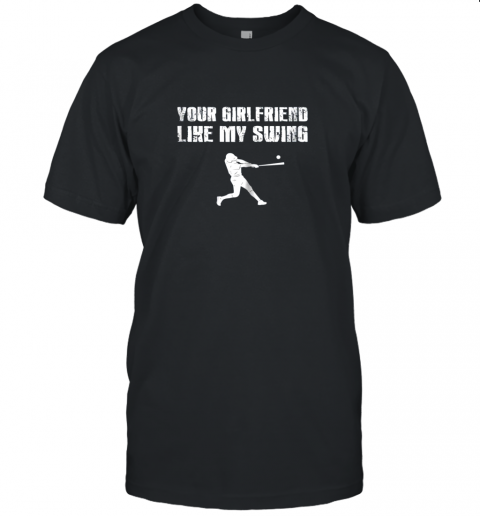 Baseball Your Girlfriend Likes My Swing Unisex Jersey Tee