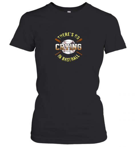 There Is No Crying In Baseball Women's T-Shirt