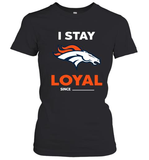 Denver Broncos I Stay Loyal Women's T-Shirt