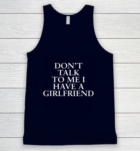 Don t Talk To Me I Have A Girlfriend Valentine Tank Top 2