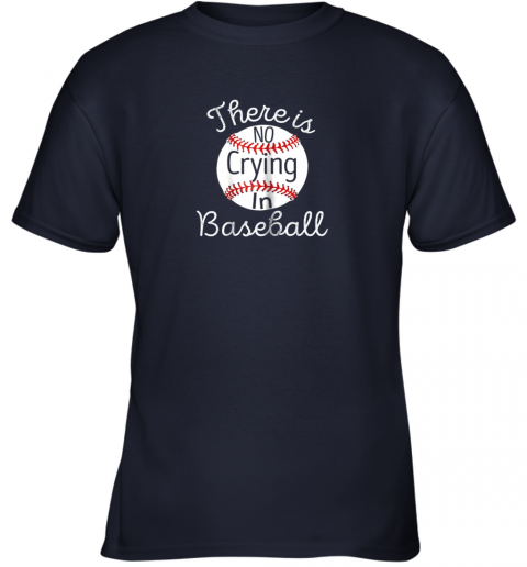48j5 there is no crying in baseball little legue tball youth t shirt 26 front navy
