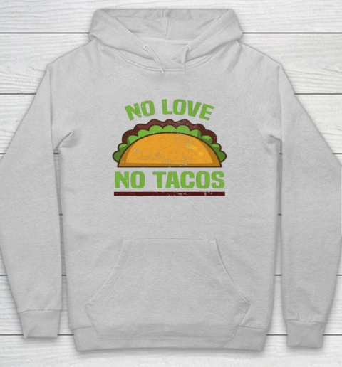Tacos Vintage Mexican Iowa No Love No Tacos Food Grill Humor Hoodie 4