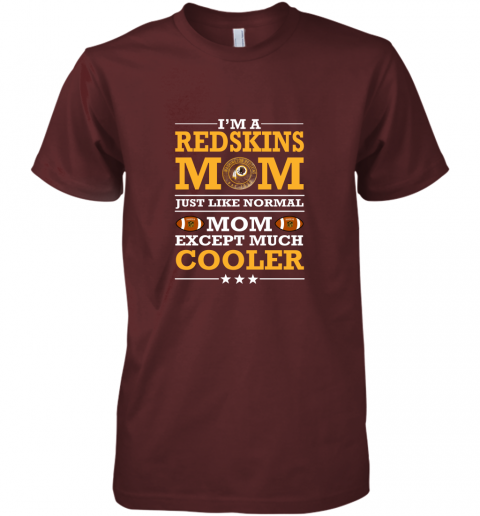 sex8 i39 m a redskins mom just like normal mom except cooler nfl premium guys tee 5 front maroon