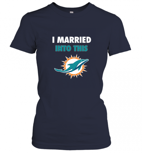gscm i married into this miami dolphins football nfl ladies t shirt 20 front navy