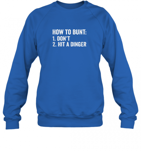 odq7 how to bunt 1 don39 t 2 hit a dinger shirt funny baseball sweatshirt 35 front royal